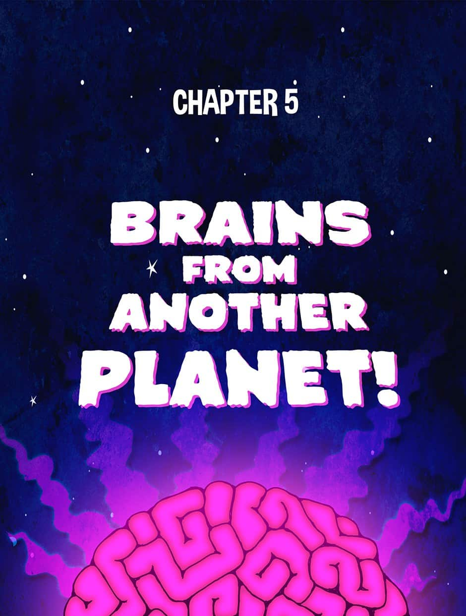 Chapter 5: Brains from Another Planet!